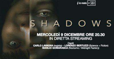 #iorestoinSALA domani presentazione in diretta streaming di SHADOWS! Ospite il regista Carlo Lavagna