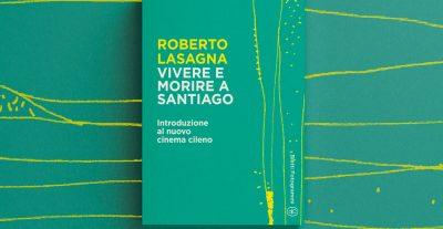 Vivere e morire a Santiago di Roberto Lasagna – Recensione